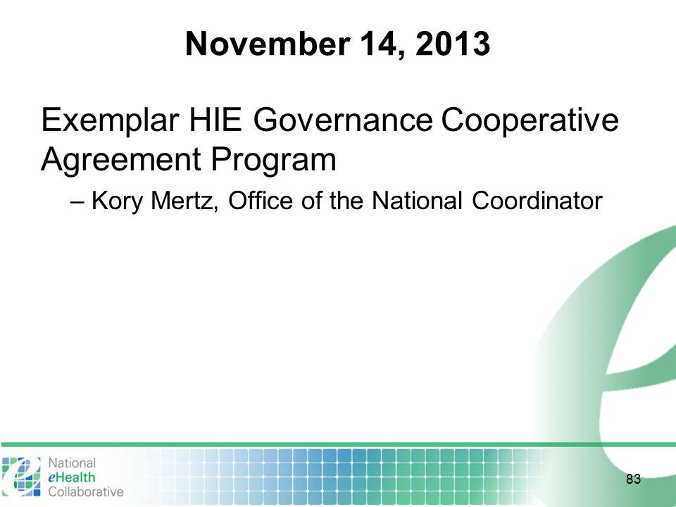 November 14, 2013 Exemplar HIE Governance Cooperative Agreement Program – Kory Mertz, Office of the National Coordinator 83