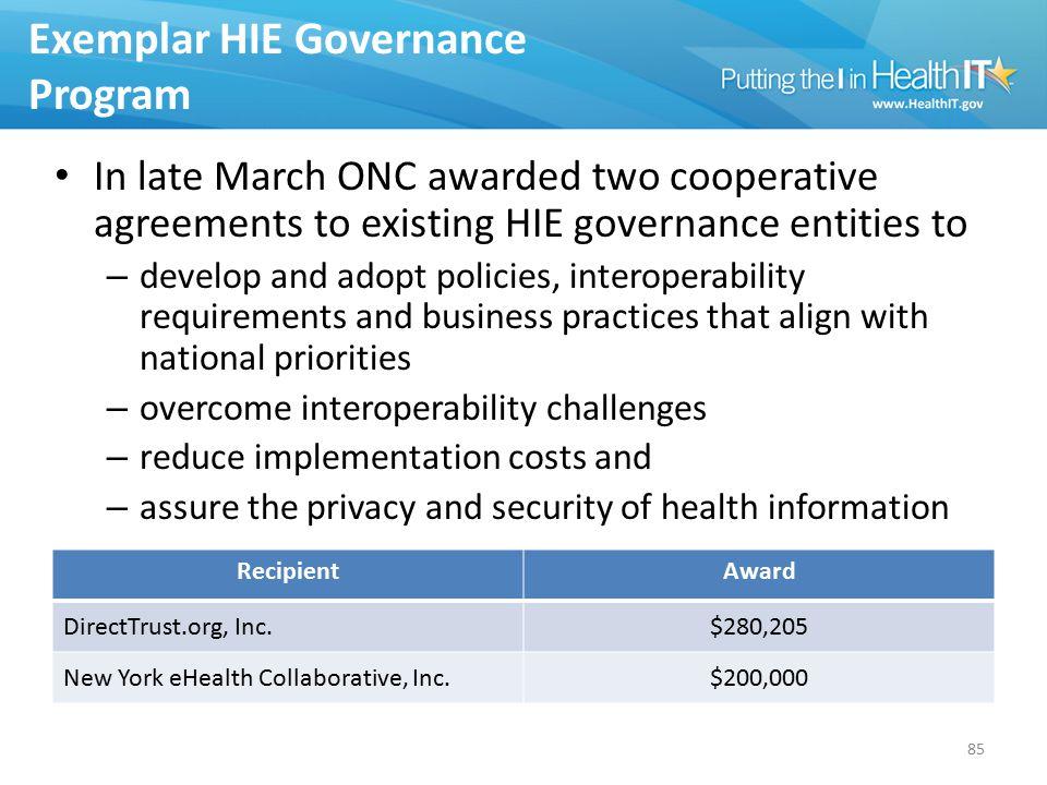 Exemplar HIE Governance Program RecipientAward DirectTrust.org, Inc.$280,205 New York eHealth Collaborative, Inc.$200,000 85 In late March ONC awarded