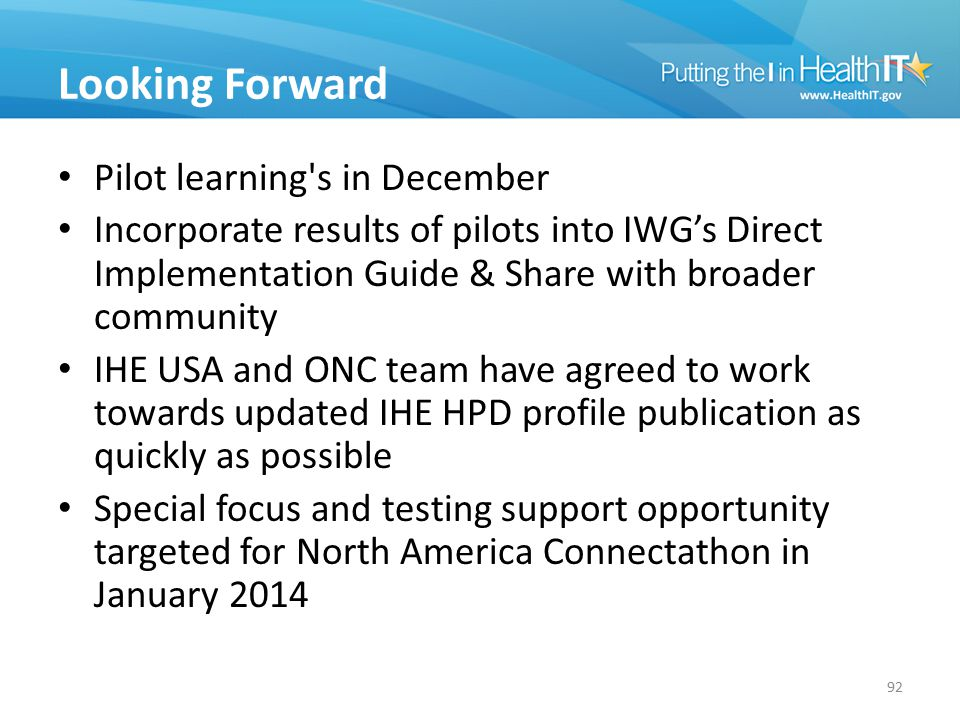 Looking Forward Pilot learning's in December Incorporate results of pilots into IWG's Direct Implementation Guide & Share with broader community IHE U