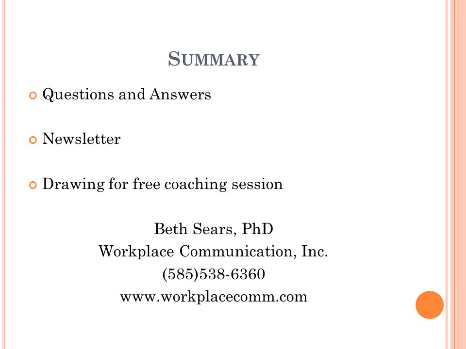 S UMMARY Questions and Answers Newsletter Drawing for free coaching session Beth Sears, PhD Workplace Communication, Inc.