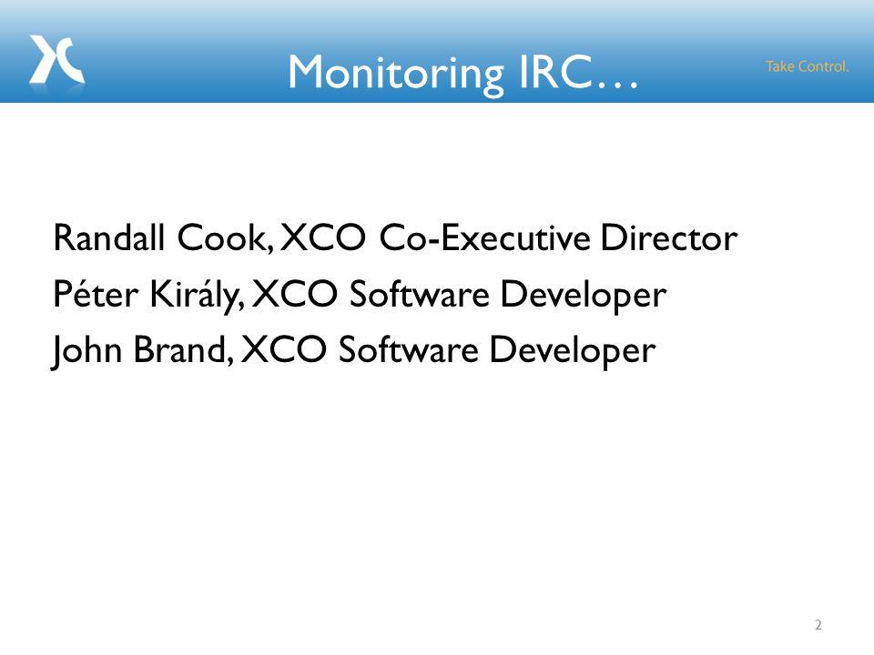 Monitoring IRC… Randall Cook, XCO Co-Executive Director Péter Király, XCO Software Developer John Brand, XCO Software Developer 2