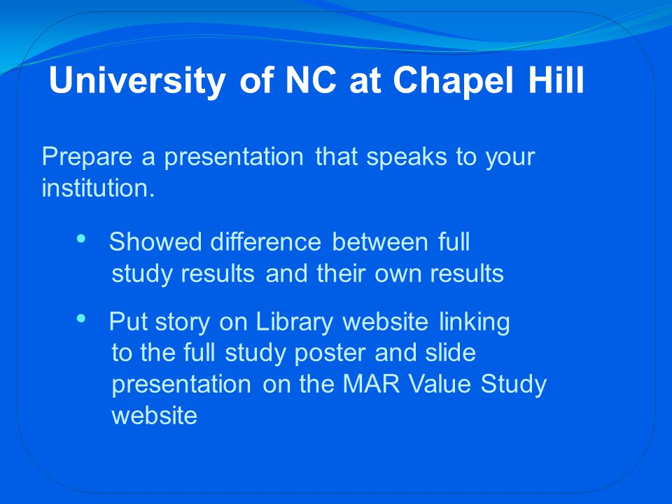 University of NC at Chapel Hill Prepare a presentation that speaks to your institution.
