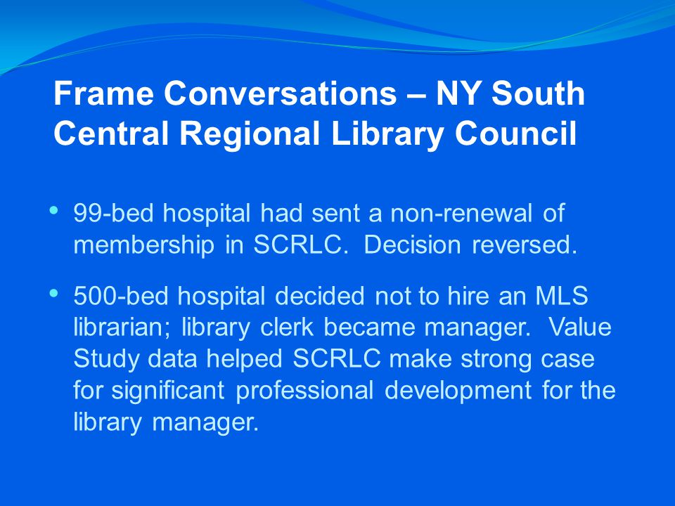 Frame Conversations – NY South Central Regional Library Council 99-bed hospital had sent a non-renewal of membership in SCRLC.