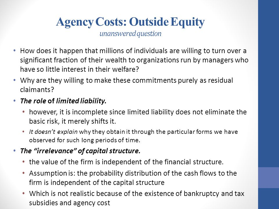 Agency Costs: Outside Equity unanswered question How does it happen that millions of individuals are willing to turn over a significant fraction of th