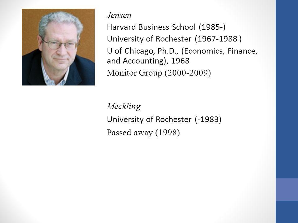 Jensen Harvard Business School (1985-) University of Rochester (1967-1988 ) U of Chicago, Ph.D., (Economics, Finance, and Accounting), 1968 Monitor Gr