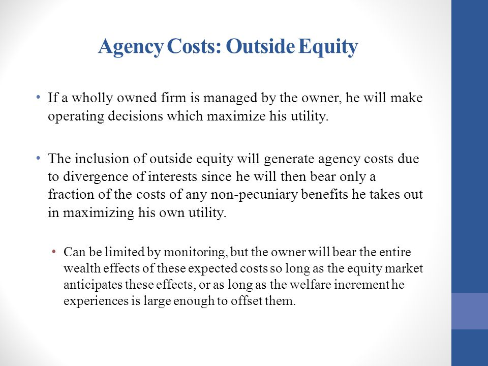 Determination of the optimal ratio of outside equity to debt Total market value of the equity Total market value of the firm Total amount of outside financing Optimal fraction to be financed with outside equity From the owner-manager's standpoint, the optimal proportion of outside funds to be obtained from equity (versus debt) for a given Ievel of internal equity is that E which results in minimum total agency costs.