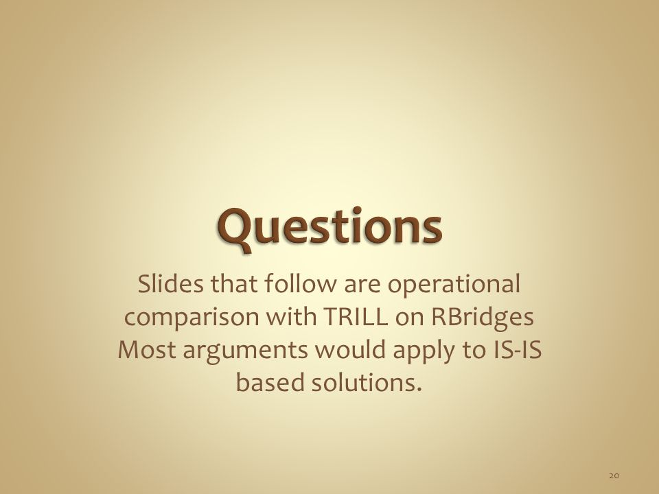 Slides that follow are operational comparison with TRILL on RBridges Most arguments would apply to IS-IS based solutions.