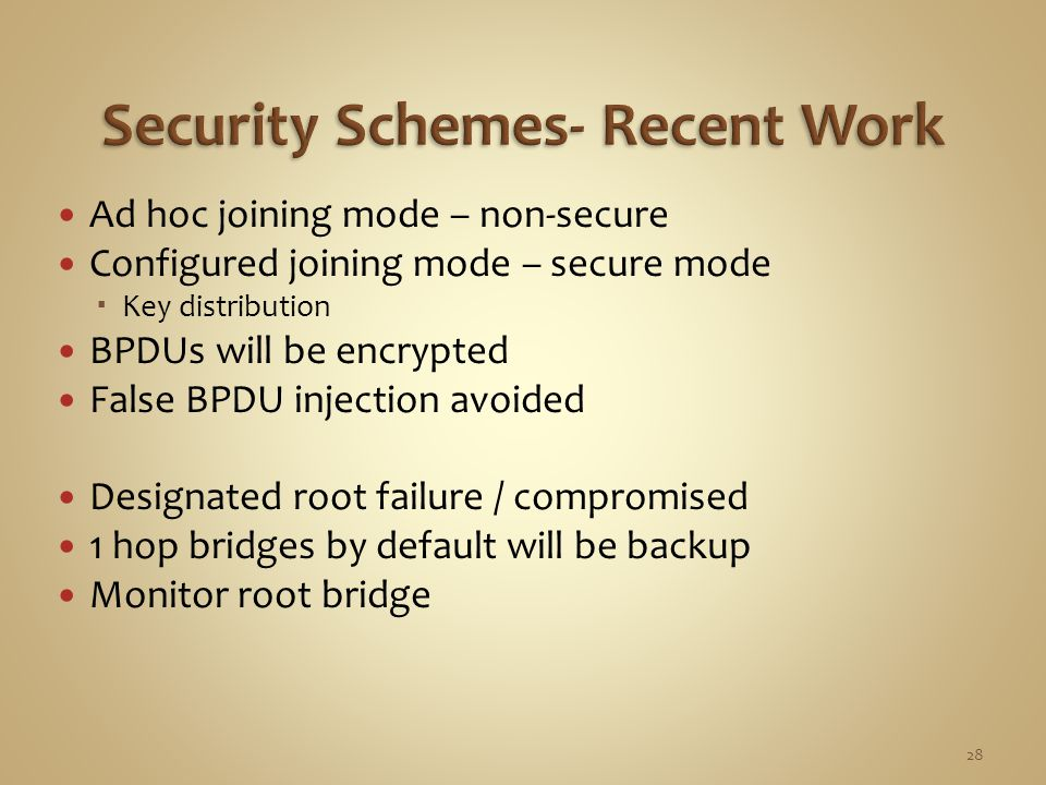 Ad hoc joining mode – non-secure Configured joining mode – secure mode  Key distribution BPDUs will be encrypted False BPDU injection avoided Designated root failure / compromised 1 hop bridges by default will be backup Monitor root bridge 28