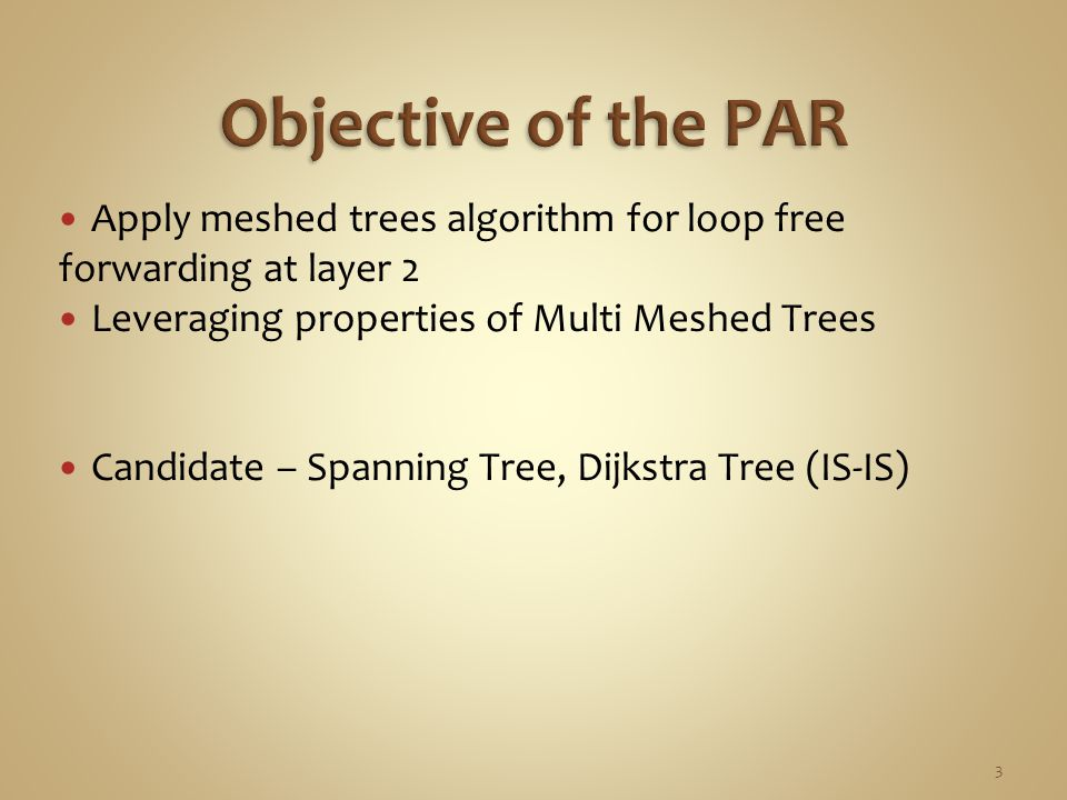 Apply meshed trees algorithm for loop free forwarding at layer 2 Leveraging properties of Multi Meshed Trees Candidate – Spanning Tree, Dijkstra Tree (IS-IS) 3