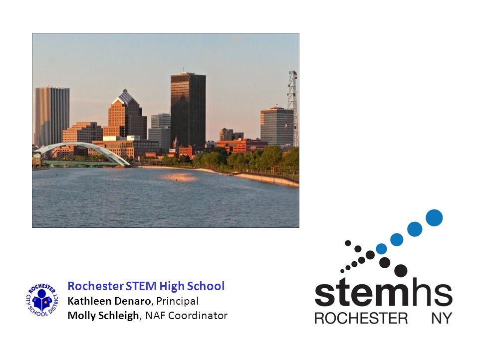 Rochester STEM High School Kathleen Denaro, Principal Molly Schleigh, NAF Coordinator