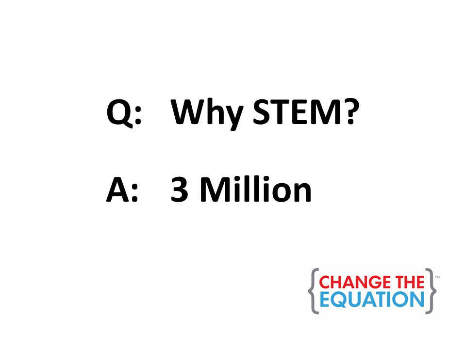 Q: Why STEM A: 3 Million