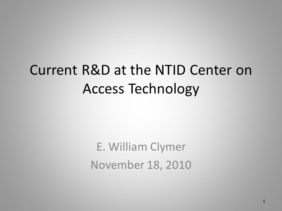 Current R&D at the NTID Center on Access Technology E. William Clymer November 18, 2010 1