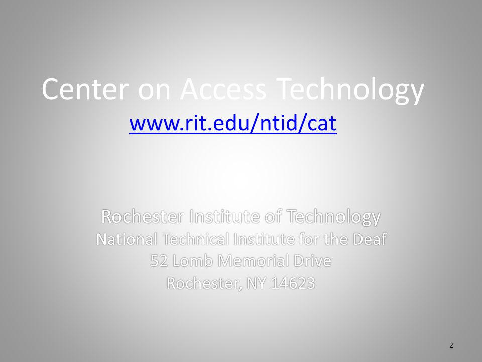 Center on Access Technology www.rit.edu/ntid/cat www.rit.edu/ntid/cat Rochester Institute of Technology National Technical Institute for the Deaf 52 Lomb Memorial Drive Rochester, NY 14623 2