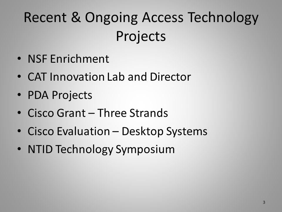 Recent & Ongoing Access Technology Projects NSF Enrichment CAT Innovation Lab and Director PDA Projects Cisco Grant – Three Strands Cisco Evaluation – Desktop Systems NTID Technology Symposium 3
