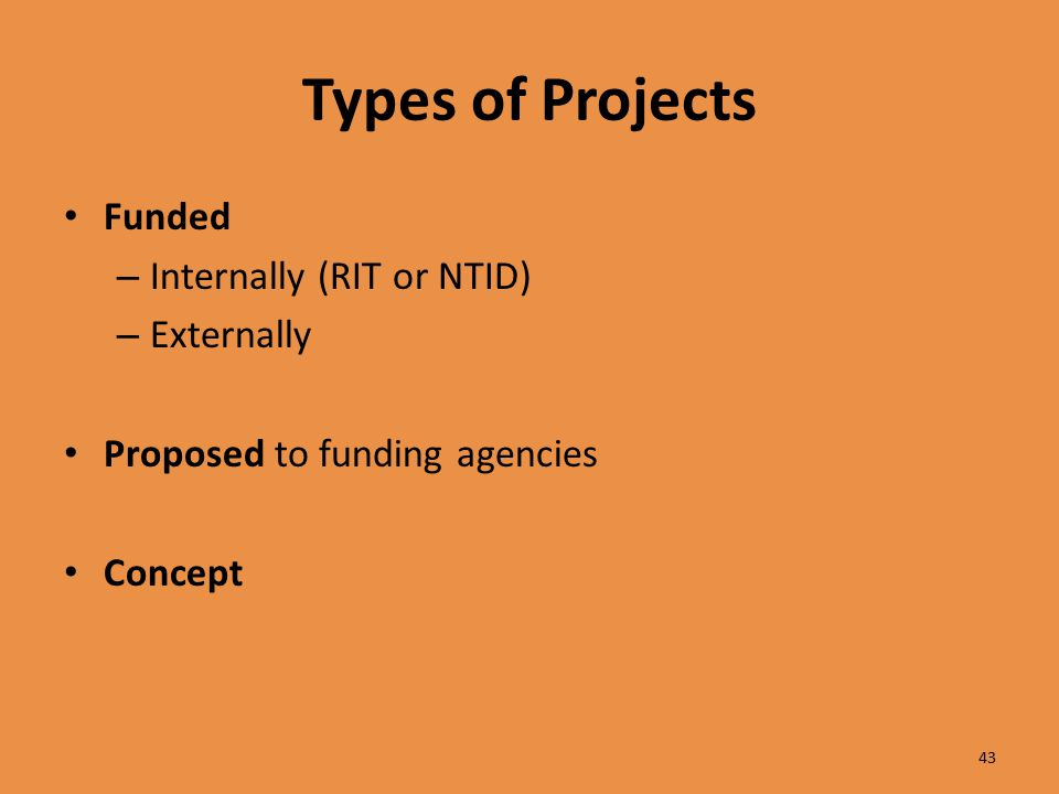 Types of Projects Funded – Internally (RIT or NTID) – Externally Proposed to funding agencies Concept 43
