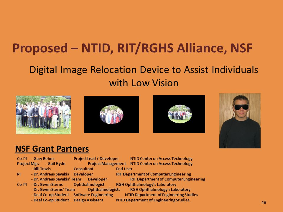 Digital Image Relocation Device to Assist Individuals with Low Vision Proposed – NTID, RIT/RGHS Alliance, NSF NSF Grant Partners Co-PI - Gary BehmProject Lead / Developer NTID Center on Access Technology Project Mgr.
