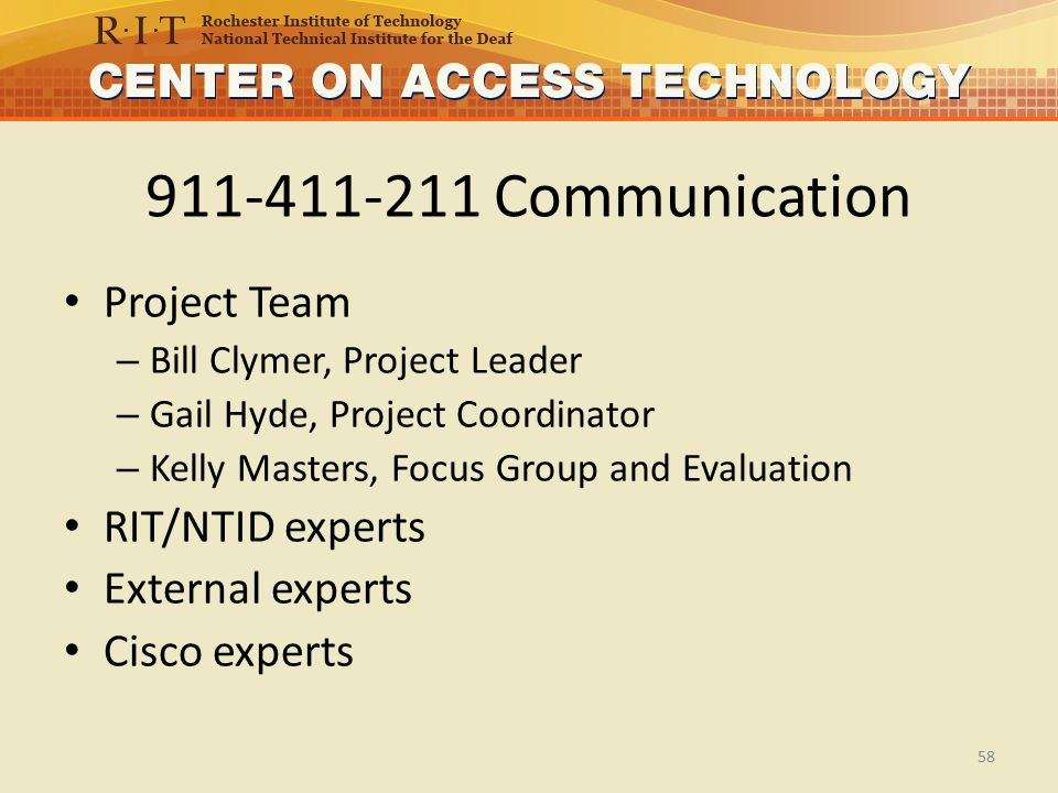 911-411-211 Communication Project Team – Bill Clymer, Project Leader – Gail Hyde, Project Coordinator – Kelly Masters, Focus Group and Evaluation RIT/NTID experts External experts Cisco experts 58