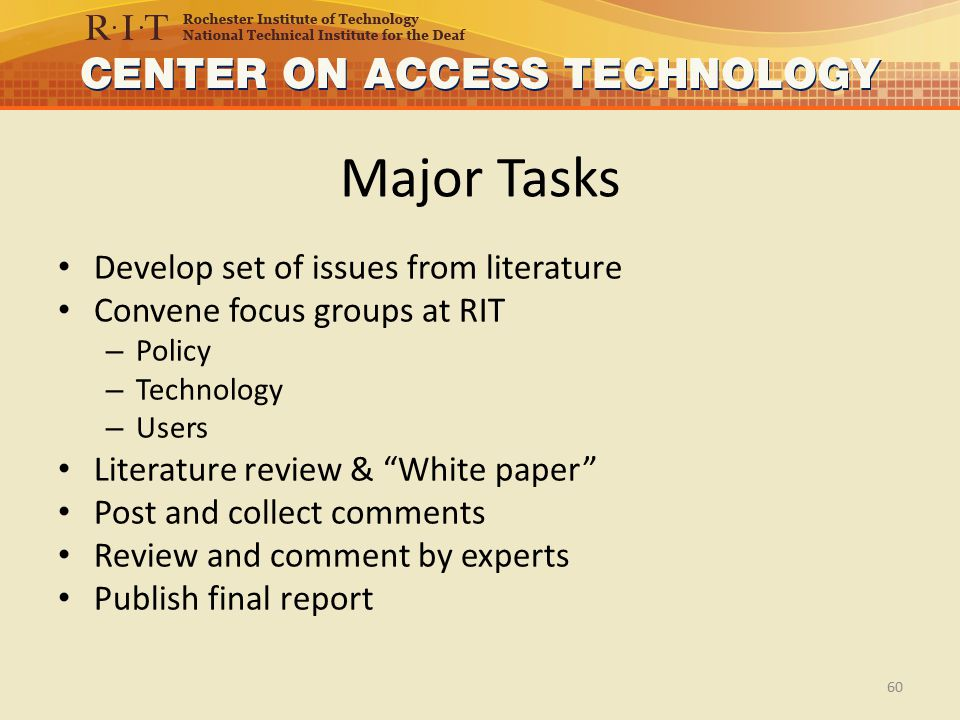 Major Tasks Develop set of issues from literature Convene focus groups at RIT – Policy – Technology – Users Literature review & White paper Post and collect comments Review and comment by experts Publish final report 60