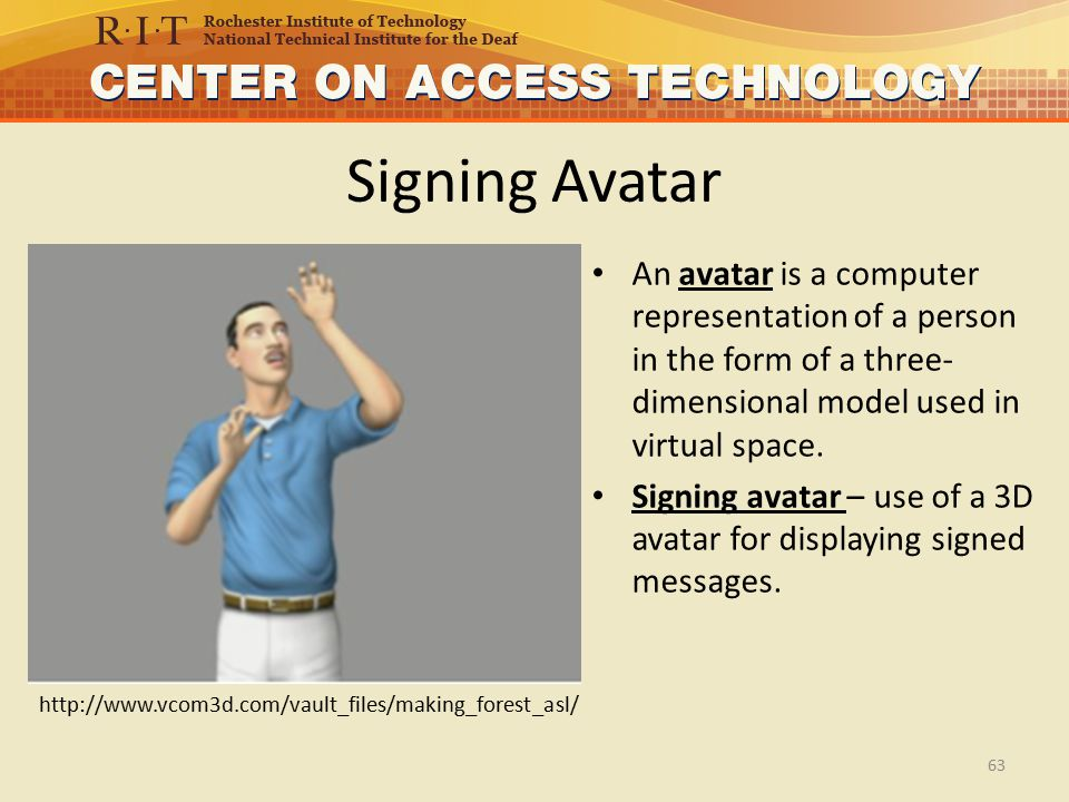 Signing Avatar An avatar is a computer representation of a person in the form of a three- dimensional model used in virtual space.