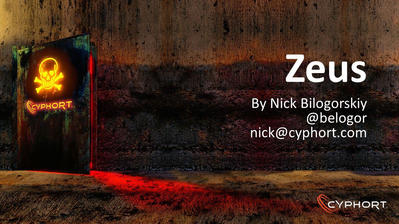 Zeus By Nick Bilogorskiy @belogor nick@cyphort.com
