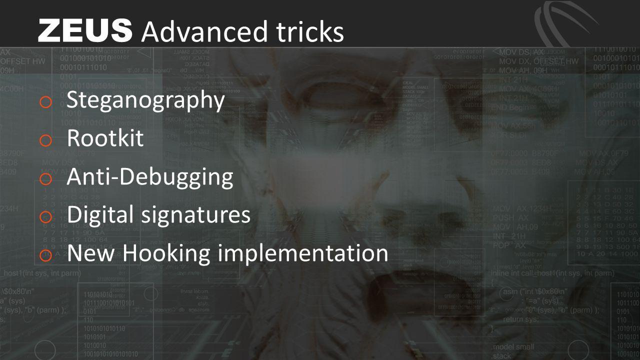 o Steganography o Rootkit o Anti-Debugging o Digital signatures o New Hooking implementation ZEUS Advanced tricks