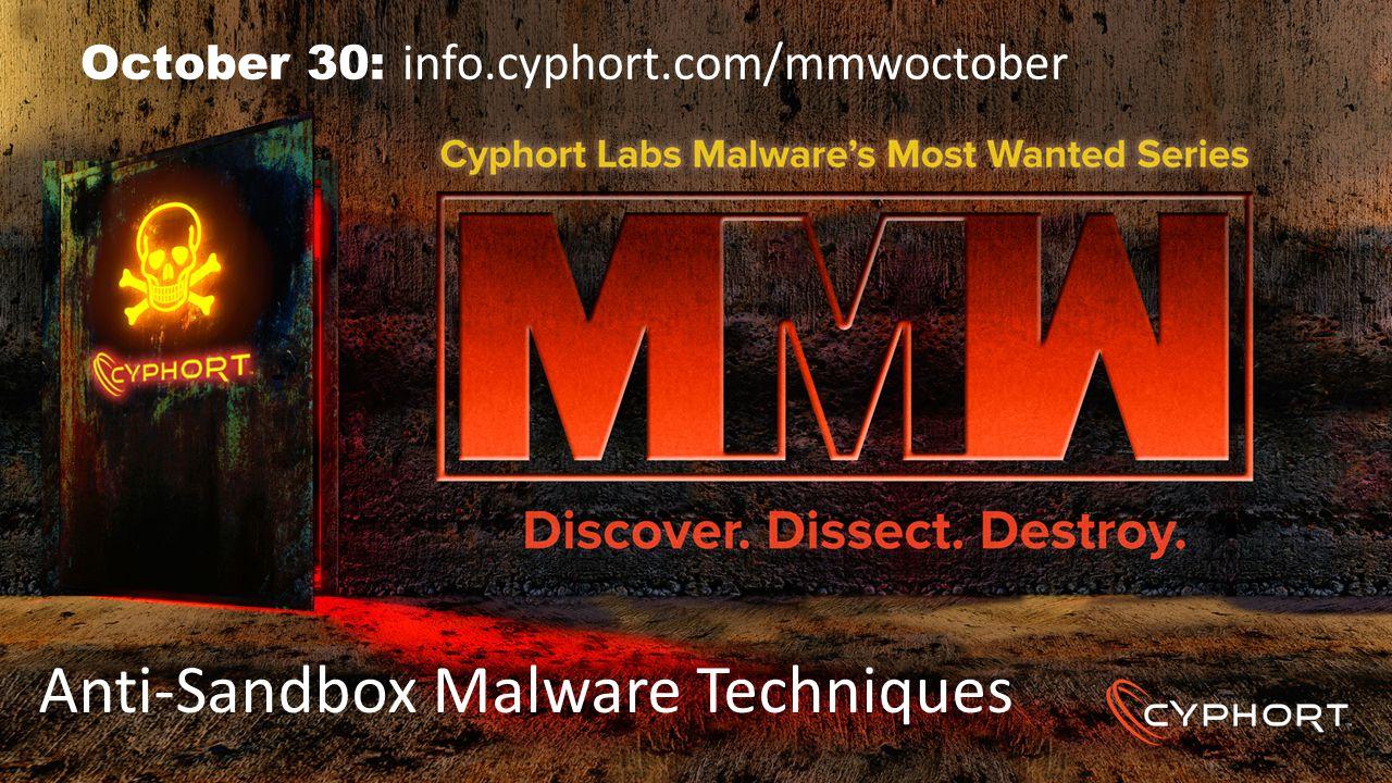 Anti-Sandbox Malware Techniques October 30: info.cyphort.com/mmwoctober