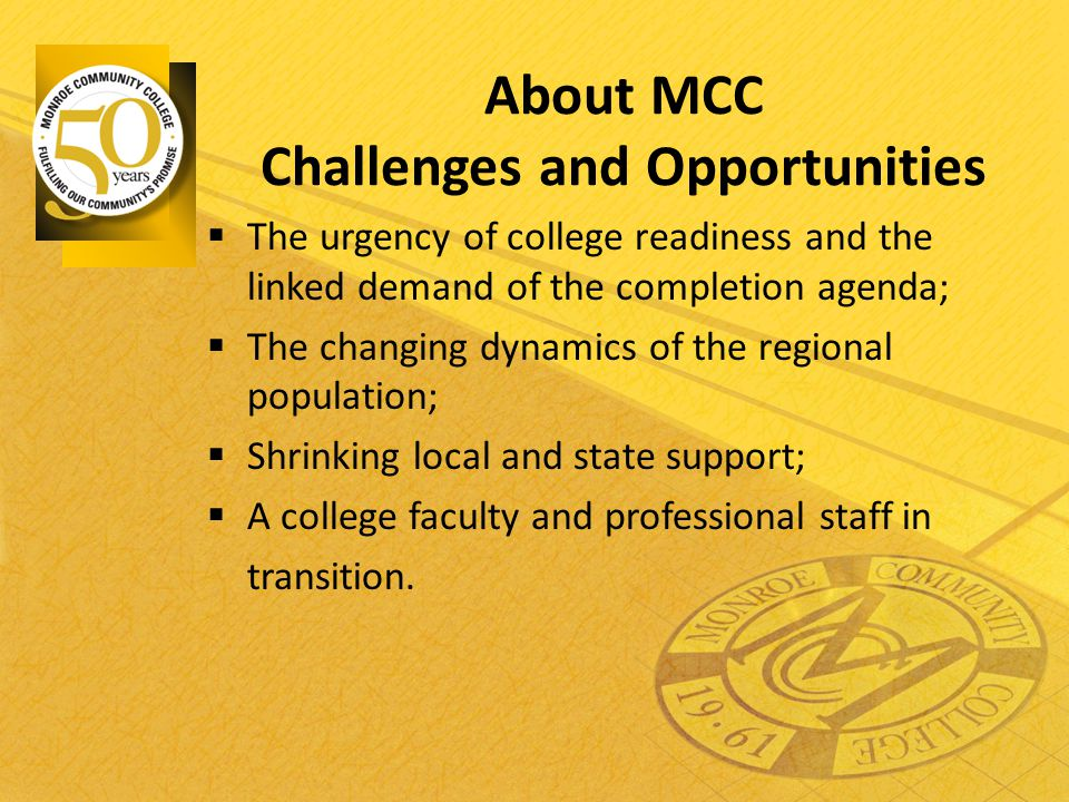 About MCC Challenges and Opportunities  The urgency of college readiness and the linked demand of the completion agenda;  The changing dynamics of t