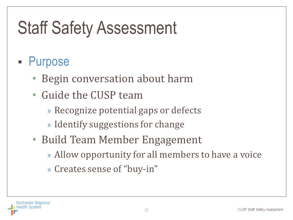 CUSP Staff Safety Assessment Staff Safety Assessment  Purpose Begin conversation about harm Guide the CUSP team » Recognize potential gaps or defects