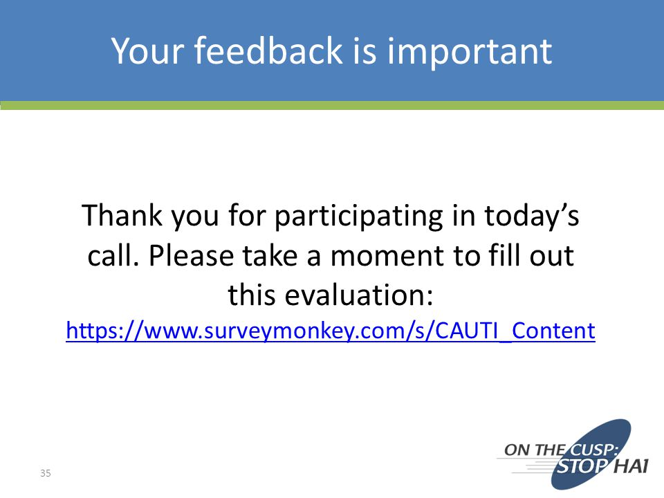 Your feedback is important Thank you for participating in today's call. Please take a moment to fill out this evaluation: https://www.surveymonkey.com