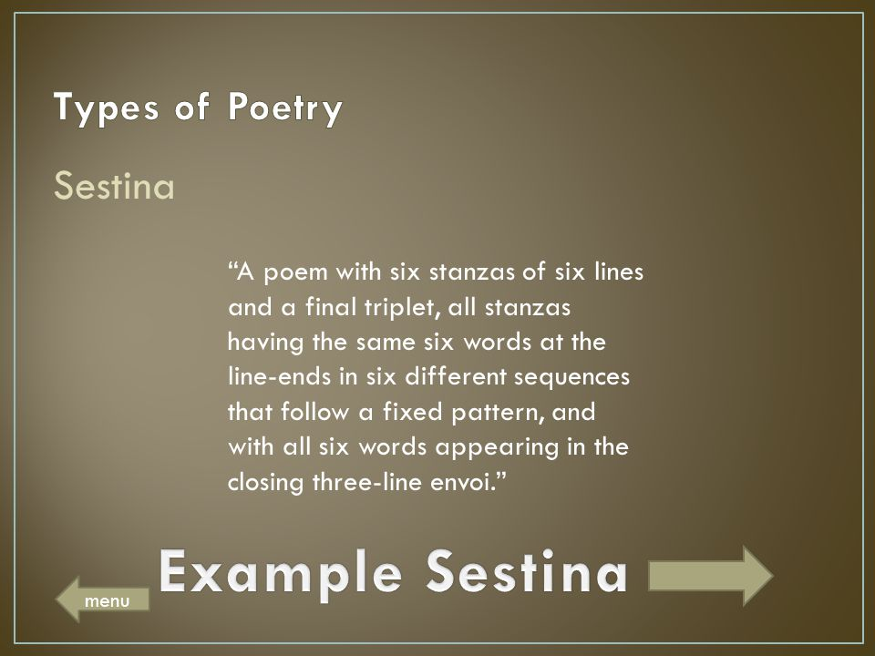 "Sestina ""A poem with six stanzas of six lines and a final triplet, all stanzas having the same six words at the line-ends in six different sequences t"