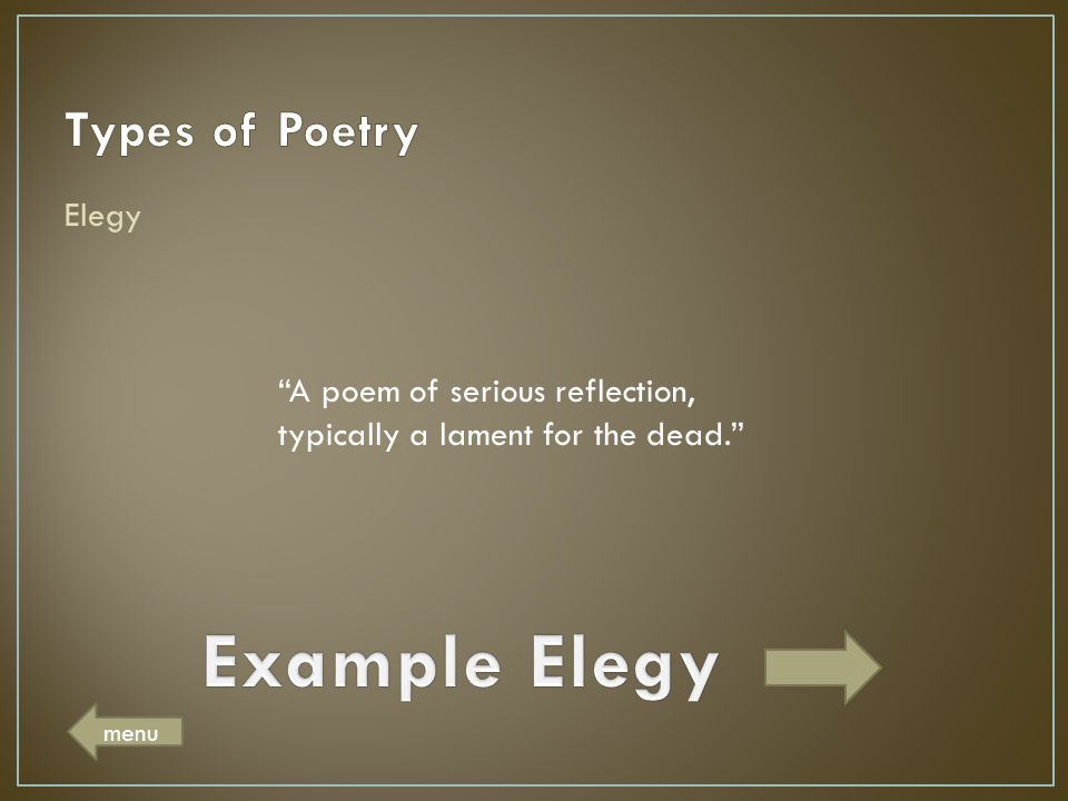 "Elegy ""A poem of serious reflection, typically a lament for the dead."" menu"