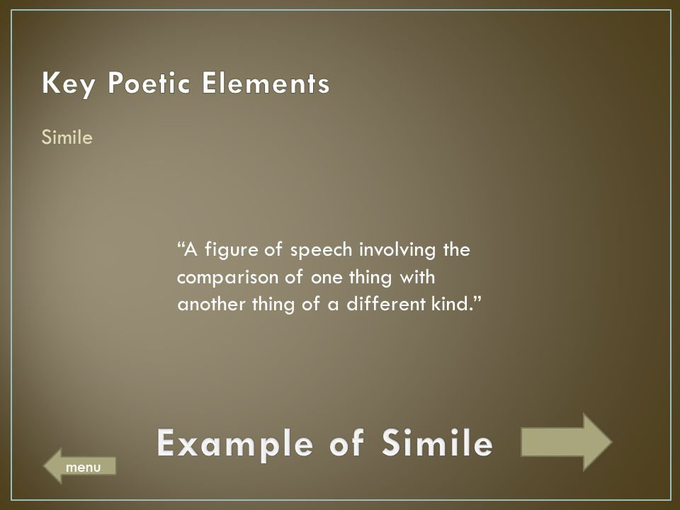 "Simile ""A figure of speech involving the comparison of one thing with another thing of a different kind."" menu"