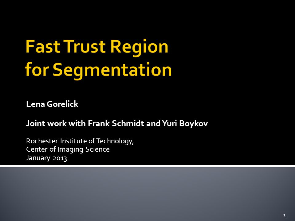 Lena Gorelick Joint work with Frank Schmidt and Yuri Boykov Rochester Institute of Technology, Center of Imaging Science January 2013 TexPoint fonts used in EMF.