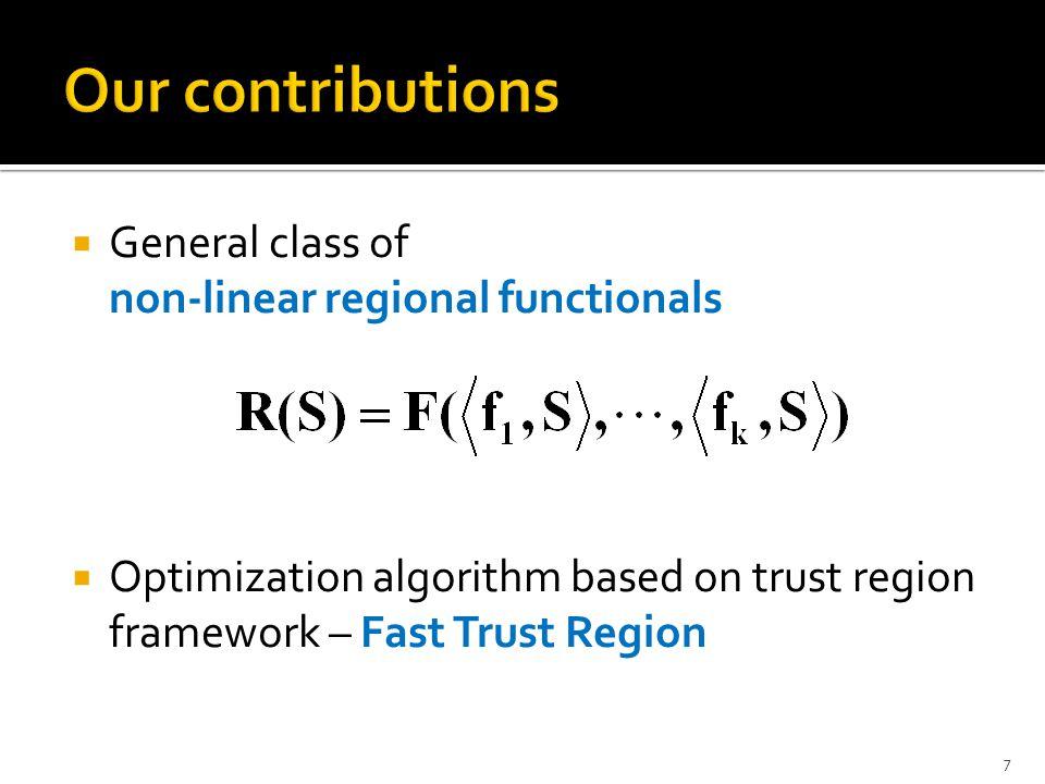  Non-linear Regional Functionals  Overview of Trust Region Framework  Trust region sub-problem  Lagrangian Formulation for the sub-problem  Fast Trust Region method  Results 8