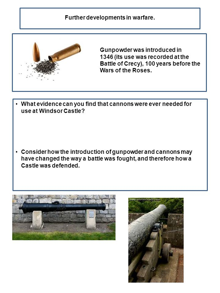 Further developments in warfare. What evidence can you find that cannons were ever needed for use at Windsor Castle? Consider how the introduction of