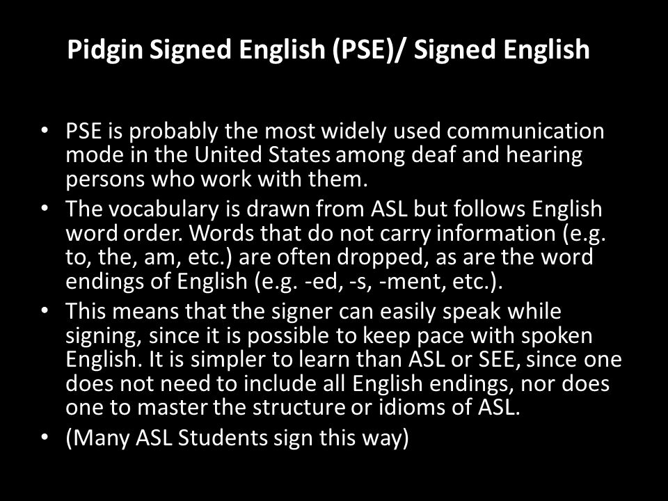 Signing Exact English (SEE II) SEE is based upon signs drawn from ASL and expanded with words, prefixes, tenses, and endings to give a clear and complete visual presentation of English.