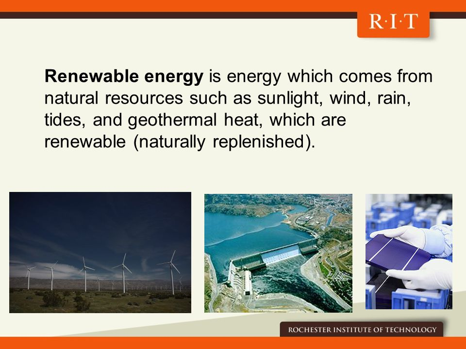 Renewable energy is energy which comes from natural resources such as sunlight, wind, rain, tides, and geothermal heat, which are renewable (naturally replenished).