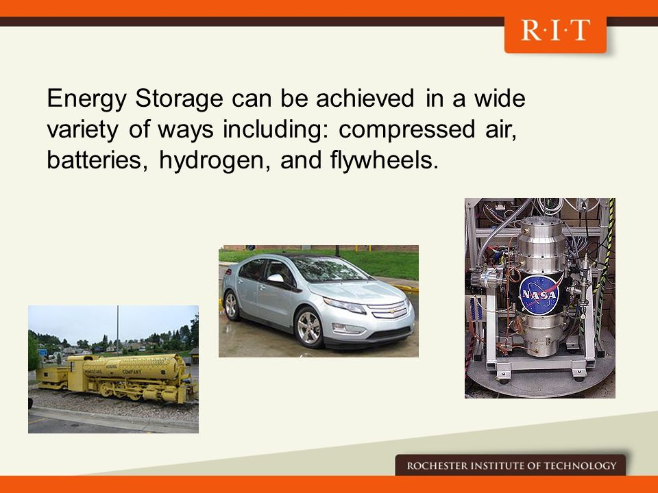 Energy Storage can be achieved in a wide variety of ways including: compressed air, batteries, hydrogen, and flywheels.