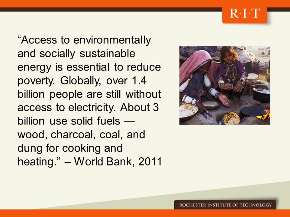 Access to environmentally and socially sustainable energy is essential to reduce poverty.