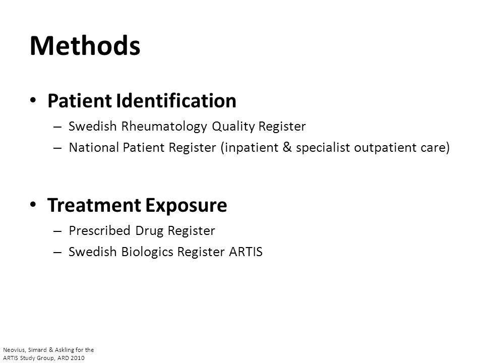 National Patient Register (NPR, 1964-2007; n=57,400) Outpatient: n=48,644 Inpatient: n=32,777 Prescribed Drug Register (PDR, 2005-2007; n=6,103) Swedish Rheumatology Quality Register (SRQ, 1995-2007; n=18,201) ARTIS (1999-2007; n=8,155) ARTIS & SRQ: n=8,155 ARTIS & PDR: n=5,750 ARTIS & NPR: n=7,965 PDR & SRQ: n=5,801 PDR & NPR: n=5,947 SRQ & NPR: n=17,499 Patient Identification Neovius, Simard & Askling for the ARTIS Study Group, ARD 2010