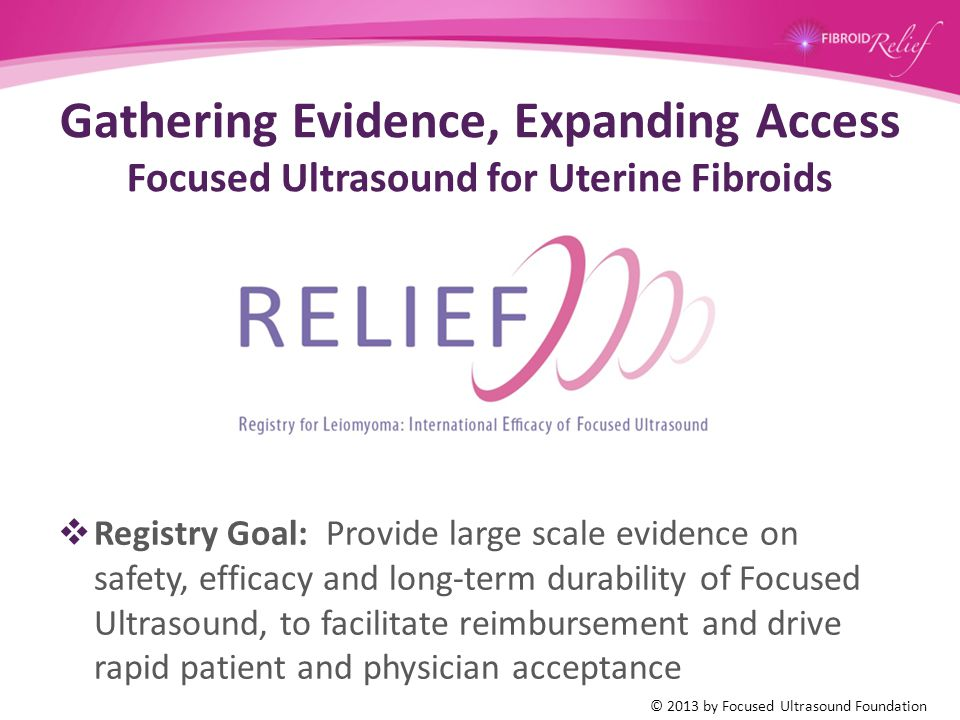 Gathering Evidence, Expanding Access Focused Ultrasound for Uterine Fibroids  Registry Goal: Provide large scale evidence on safety, efficacy and lon