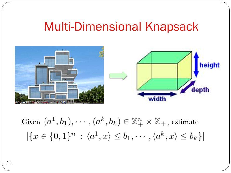 Multi-Dimensional Knapsack 11 Given, estimate