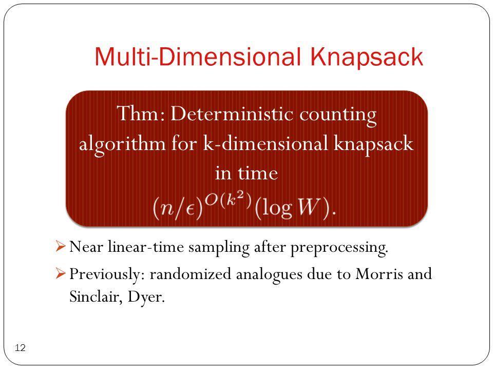 Multi-Dimensional Knapsack 12  Near linear-time sampling after preprocessing.