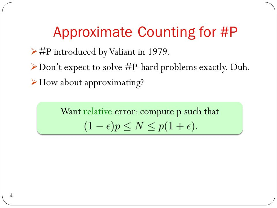 Approximate Counting for #P 4  #P introduced by Valiant in 1979.