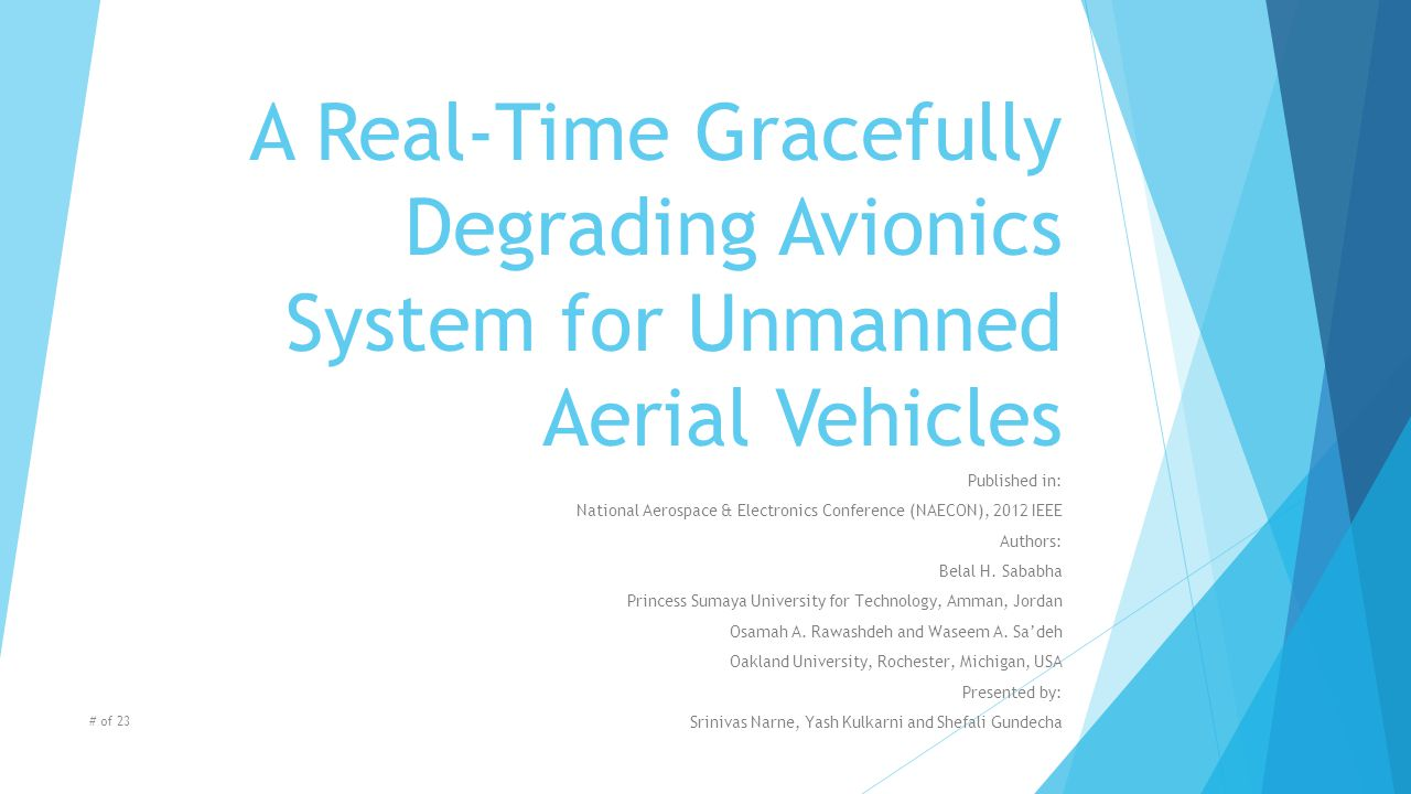 A Real-Time Gracefully Degrading Avionics System for Unmanned Aerial Vehicles Published in: National Aerospace & Electronics Conference (NAECON), 2012 IEEE Authors: Belal H.