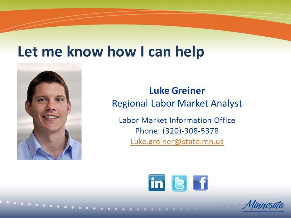 Let me know how I can help Luke Greiner Regional Labor Market Analyst Labor Market Information Office Phone: (320)-308-5378 Luke.greiner@state.mn.us