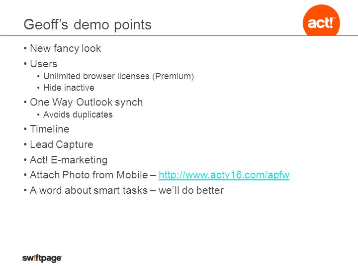 Geoff's demo points New fancy look Users Unlimited browser licenses (Premium) Hide inactive One Way Outlook synch Avoids duplicates Timeline Lead Capture Act.