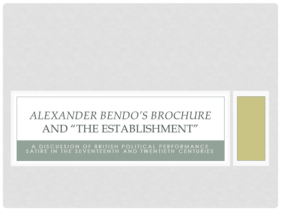 A DISCUSSION OF BRITISH POLITICAL PERFORMANCE SATIRE IN THE SEVENTEENTH AND TWENTIETH CENTURIES ALEXANDER BENDO'S BROCHURE AND THE ESTABLISHMENT
