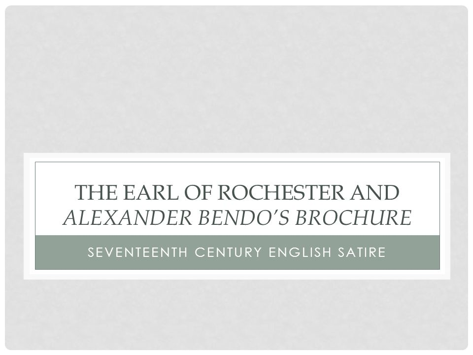 THE EARL OF ROCHESTER AND ALEXANDER BENDO'S BROCHURE SEVENTEENTH CENTURY ENGLISH SATIRE