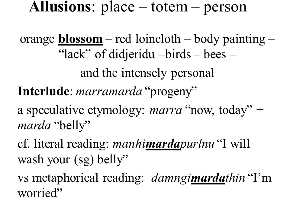 Allusions: place – totem – person orange blossom – red loincloth – body painting – lack of didjeridu –birds – bees – and the intensely personal Interlude: marramarda progeny a speculative etymology: marra now, today + marda belly cf.